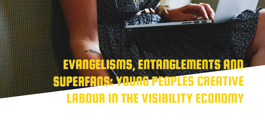 Evangelisms, Entanglements and Superfans: Young People's Creative Labour in the Visibility Economy