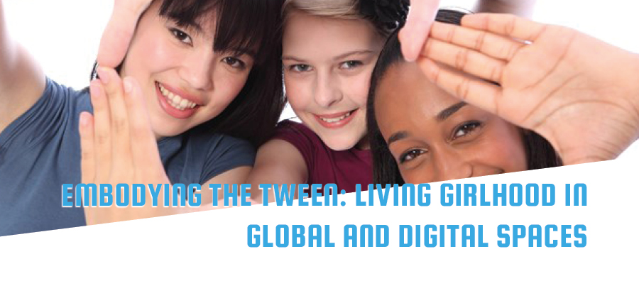 Embodying the Tween: Living Girlhood in Global and Digital Spaces