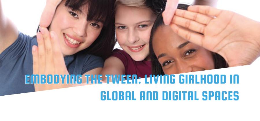 Embodying the Tween: Living Girlhood in Global and Digital Spaces