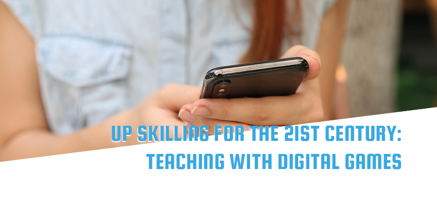 Up Skilling for the 21st Century: Teaching with Digital Games